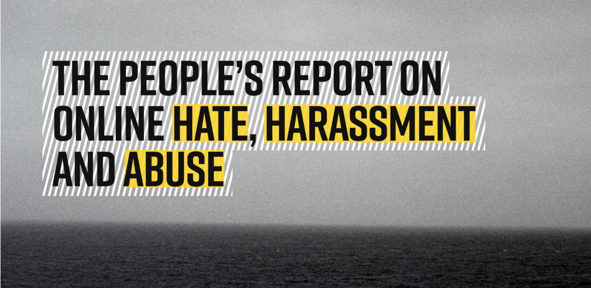 The people's report on online hate, harassment and abuse