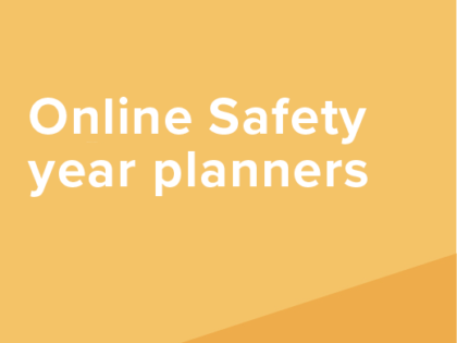 Planning and Preparing  – Online Safety across the year.