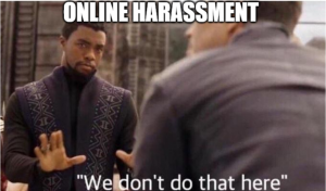 Meme featuring two people with heading that says Online harassment, we don't do that here.