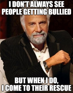 Meme with a man sitting in a chair saying I don't always see people getting bullied, but when I do, I come to their rescue
